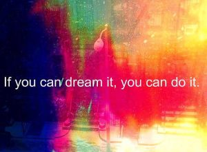 Dream. It. Do. It.